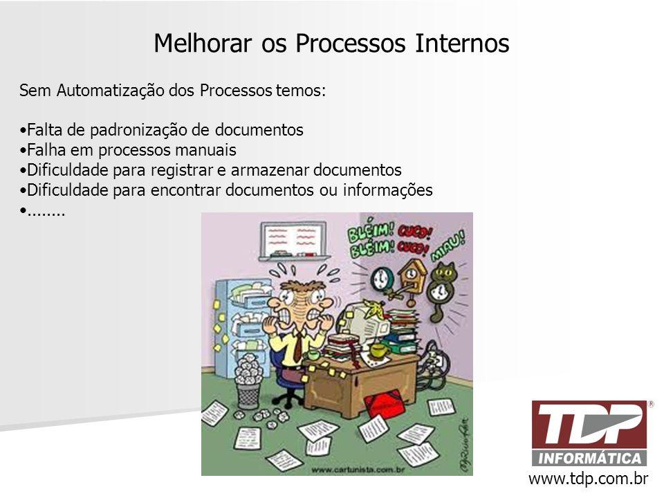 Melhorar os Processos Internos Sem Automatização dos Processos temos: •Falta de padronização de documentos •Falha em processos manuais •Dificuldade pa