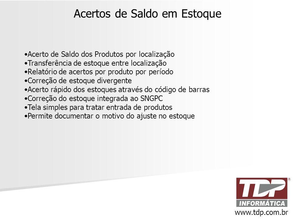 Acertos de Saldo em Estoque www.tdp.com.br •Acerto de Saldo dos Produtos por localização •Transferência de estoque entre localização •Relatório de ace