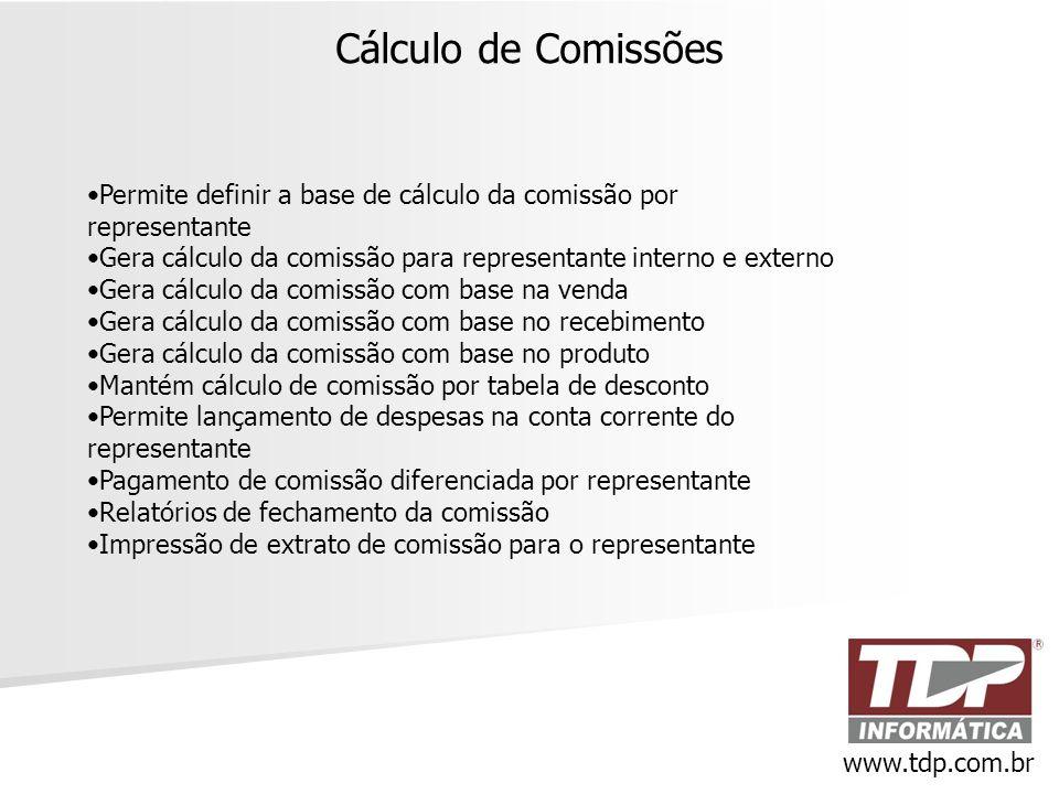 Cálculo de Comissões www.tdp.com.br •Permite definir a base de cálculo da comissão por representante •Gera cálculo da comissão para representante inte