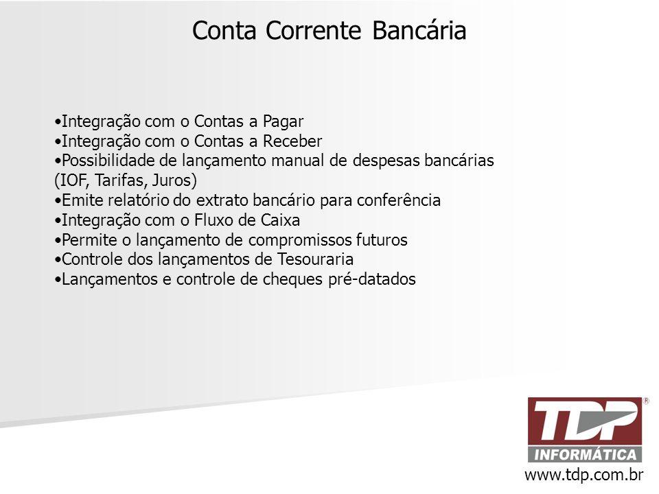 Conta Corrente Bancária www.tdp.com.br •Integração com o Contas a Pagar •Integração com o Contas a Receber •Possibilidade de lançamento manual de desp