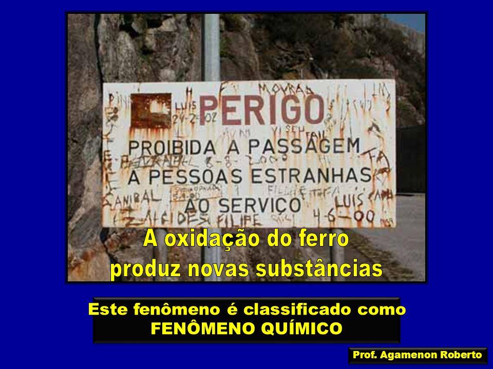 Este fenômeno é classificado como FENÔMENO QUÍMICO Este fenômeno é classificado como FENÔMENO QUÍMICO Prof. Agamenon Roberto