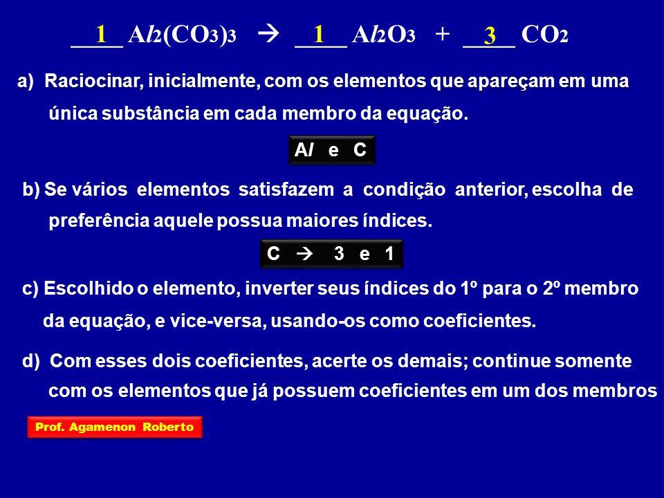 ____ Al 2 (CO 3 ) 3  ____ Al 2 O 3 + ____ CO 2 a) Raciocinar, inicialmente, com os elementos que apareçam em uma única substância em cada membro da equação.