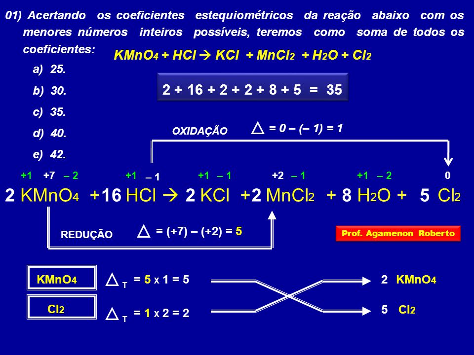 01) Acertando os coeficientes estequiométricos da reação abaixo com os menores números inteiros possíveis, teremos como soma de todos os coeficientes: a) 25.