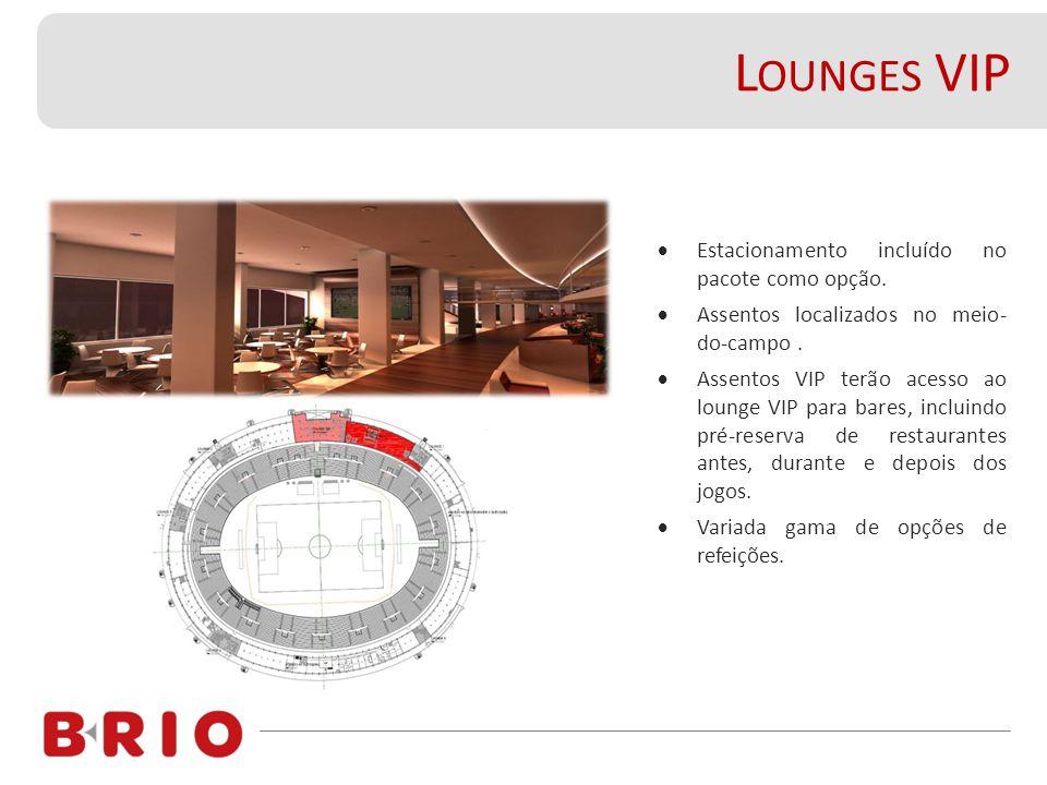 L OUNGES VIP  Estacionamento incluído no pacote como opção.  Assentos localizados no meio- do-campo.  Assentos VIP terão acesso ao lounge VIP para