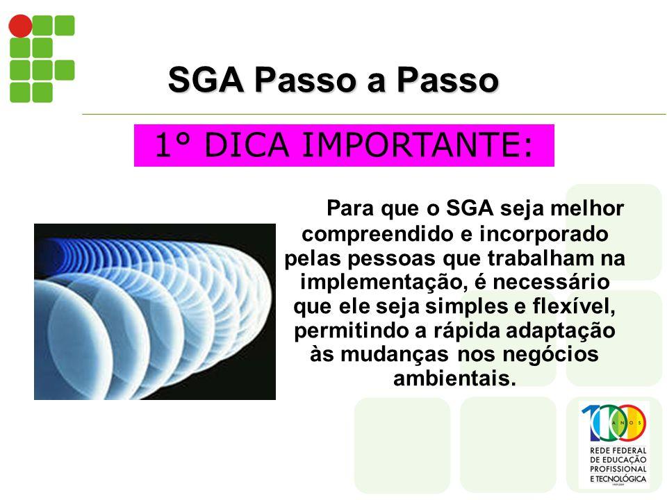 SGA Passo a Passo Para que o SGA seja melhor compreendido e incorporado pelas pessoas que trabalham na implementação, é necessário que ele seja simples e flexível, permitindo a rápida adaptação às mudanças nos negócios ambientais.