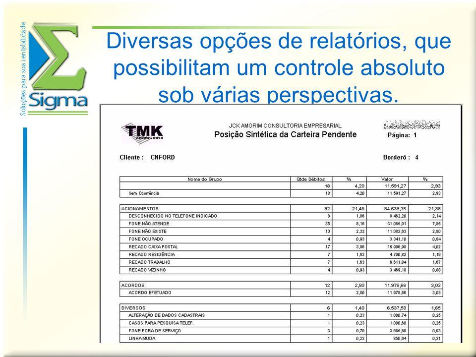 Diversas opções de relatórios, que possibilitam um controle absoluto sob várias perspectivas.