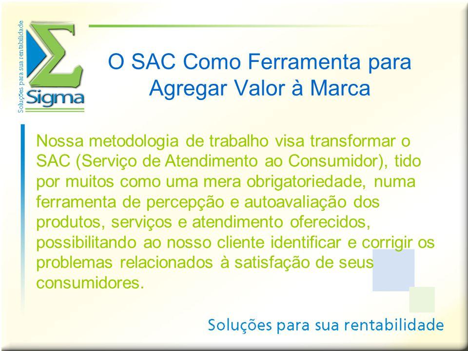O SAC Como Ferramenta para Agregar Valor à Marca Nossa metodologia de trabalho visa transformar o SAC (Serviço de Atendimento ao Consumidor), tido por