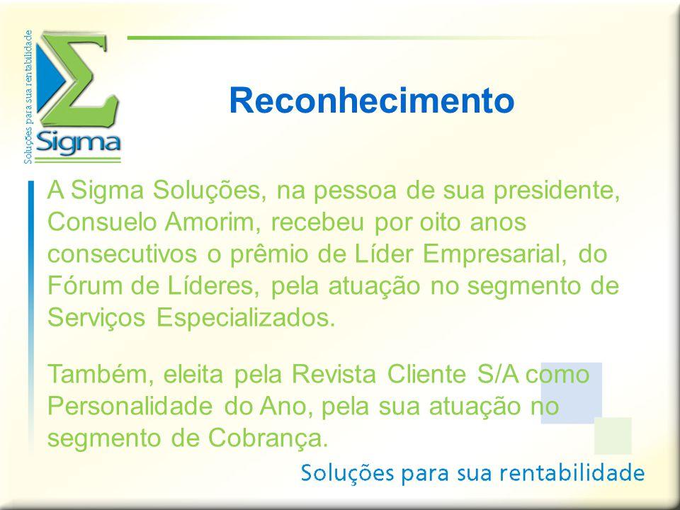Reconhecimento A Sigma Soluções, na pessoa de sua presidente, Consuelo Amorim, recebeu por oito anos consecutivos o prêmio de Líder Empresarial, do Fó