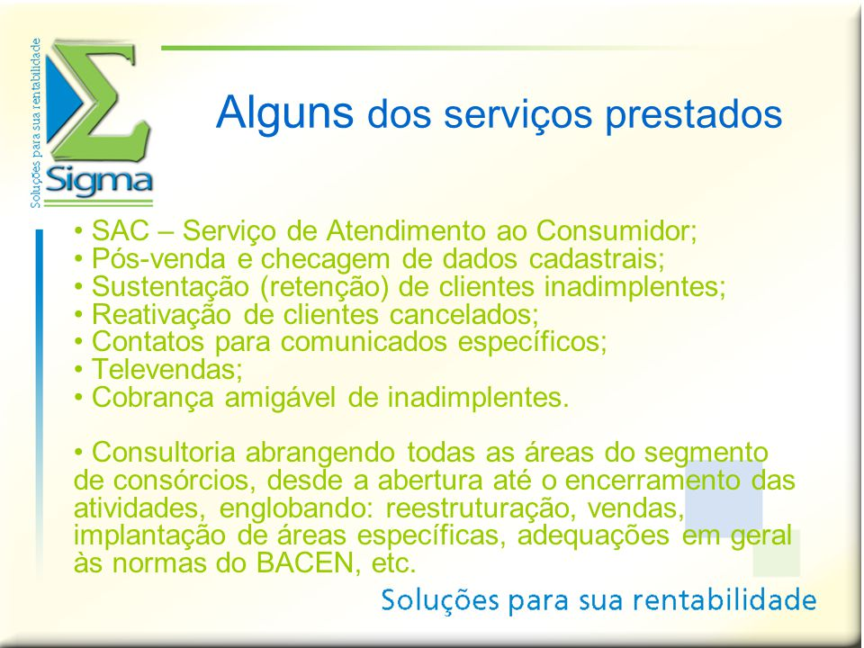 • SAC – Serviço de Atendimento ao Consumidor; • Pós-venda e checagem de dados cadastrais; • Sustentação (retenção) de clientes inadimplentes; • Reativ