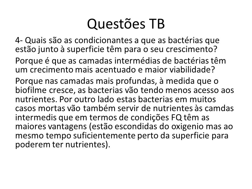 Questões TB 4- Quais são as condicionantes a que as bactérias que estão junto à superficie têm para o seu crescimento.