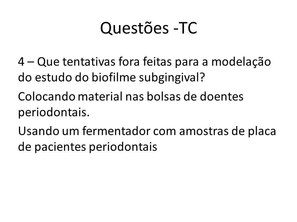 Questões -TC 4 – Que tentativas fora feitas para a modelação do estudo do biofilme subgingival.