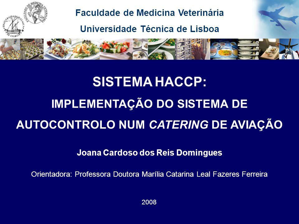Faculdade de Medicina Veterinária Universidade Técnica de Lisboa SISTEMA HACCP: IMPLEMENTAÇÃO DO SISTEMA DE AUTOCONTROLO NUM CATERING DE AVIAÇÃO Joana