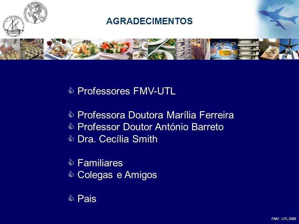  Professores FMV-UTL  Professora Doutora Marília Ferreira  Professor Doutor António Barreto  Dra. Cecília Smith  Familiares  Colegas e Amigos 