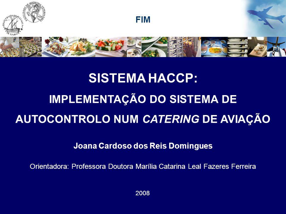 SISTEMA HACCP: IMPLEMENTAÇÃO DO SISTEMA DE AUTOCONTROLO NUM CATERING DE AVIAÇÃO Joana Cardoso dos Reis Domingues 2008 Orientadora: Professora Doutora