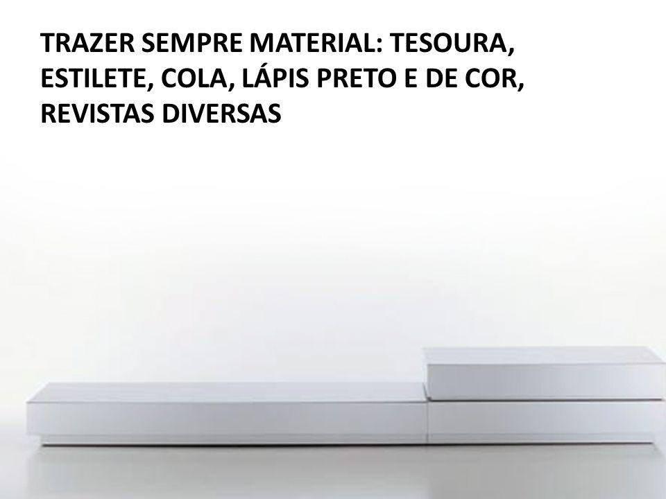 TRAZER SEMPRE MATERIAL: TESOURA, ESTILETE, COLA, LÁPIS PRETO E DE COR, REVISTAS DIVERSAS