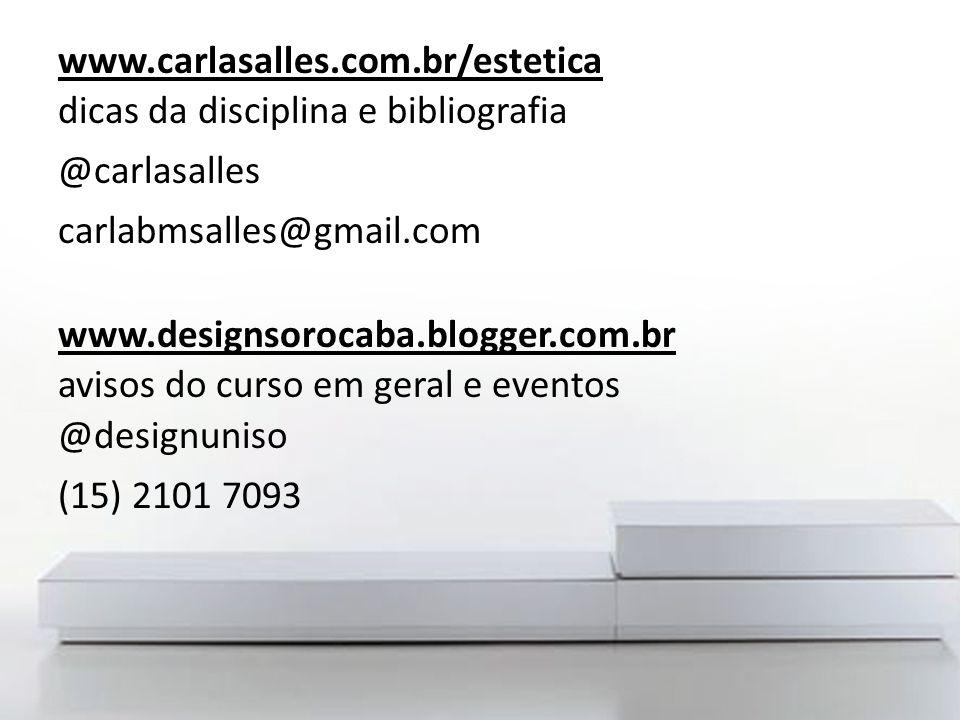 www.carlasalles.com.br/estetica dicas da disciplina e bibliografia @carlasalles carlabmsalles@gmail.com www.designsorocaba.blogger.com.br avisos do cu