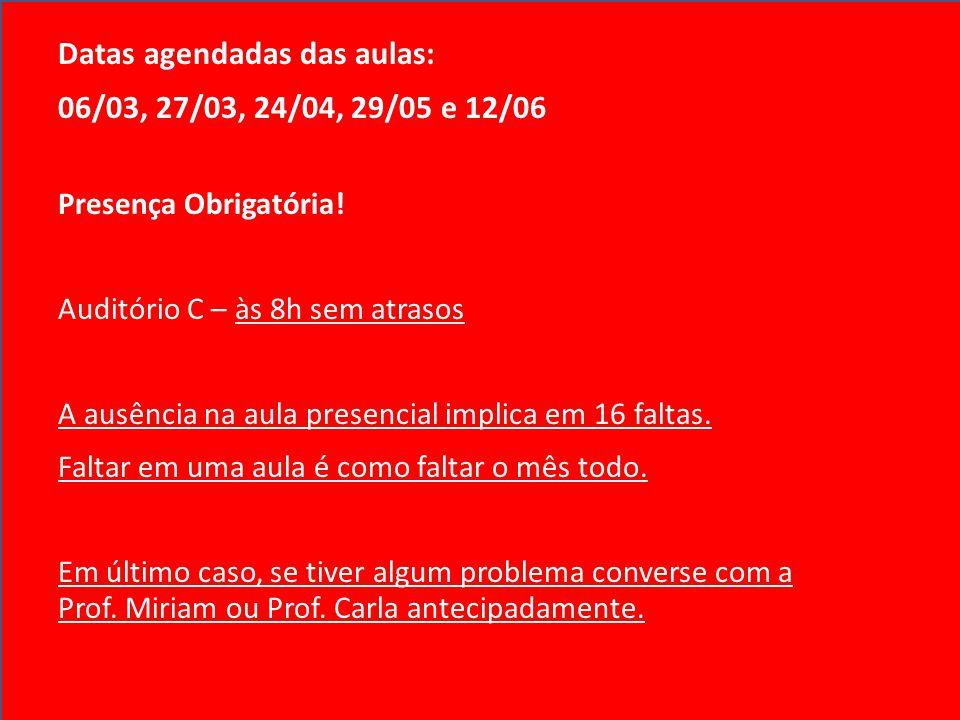 Datas agendadas das aulas: 06/03, 27/03, 24/04, 29/05 e 12/06 Presença Obrigatória.