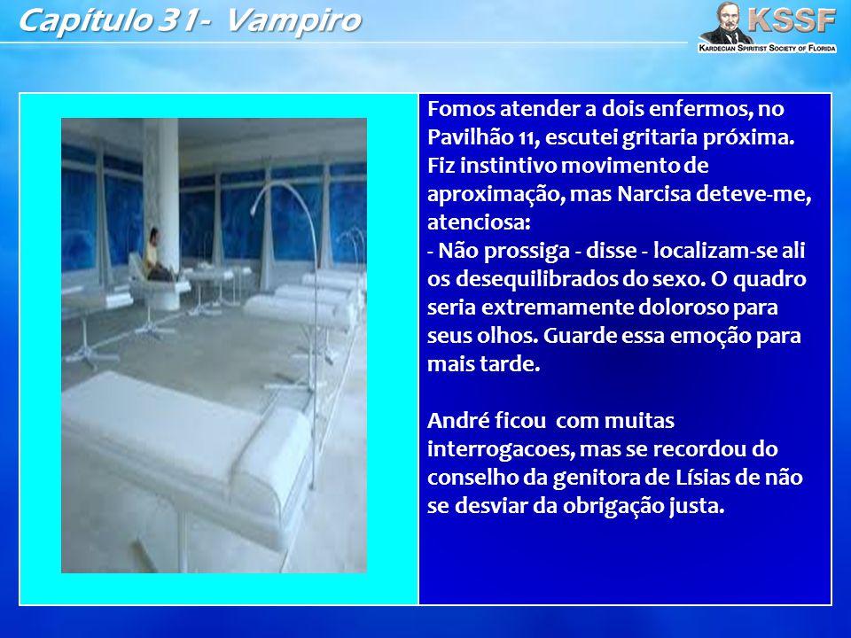 Capítulo 31- Vampiro Fomos atender a dois enfermos, no Pavilhão 11, escutei gritaria próxima. Fiz instintivo movimento de aproximação, mas Narcisa det
