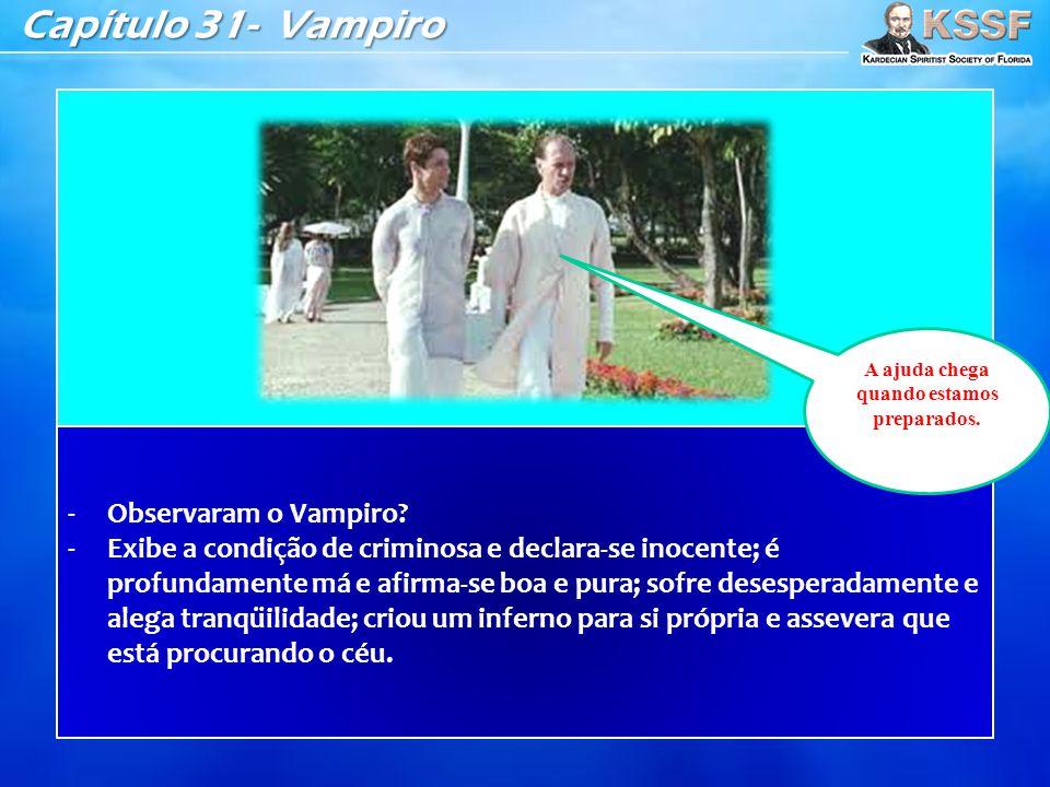 Capítulo 31- Vampiro -Observaram o Vampiro? -Exibe a condição de criminosa e declara-se inocente; é profundamente má e afirma-se boa e pura; sofre