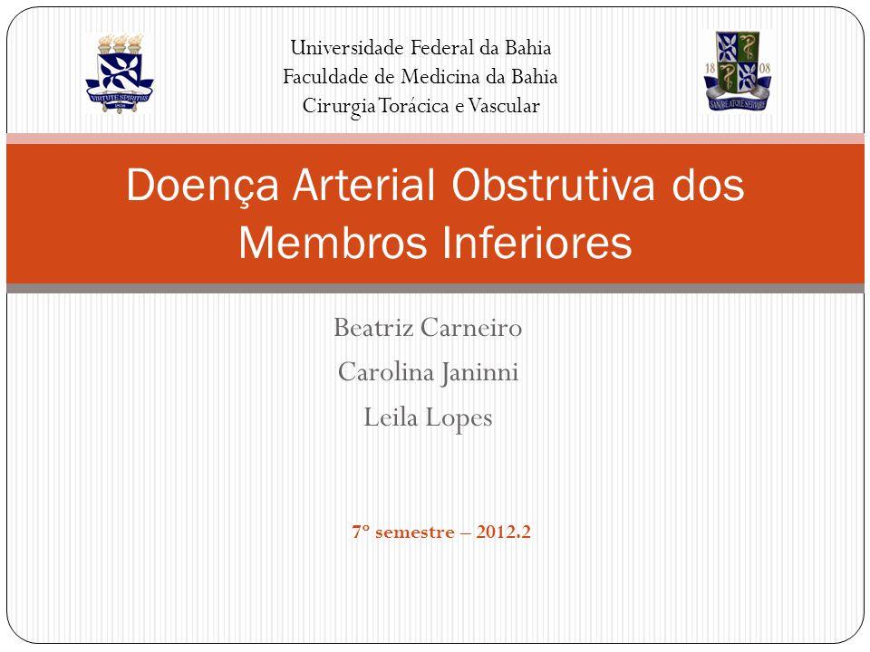 Beatriz Carneiro Carolina Janinni Leila Lopes Doença Arterial Obstrutiva dos Membros Inferiores Universidade Federal da Bahia Faculdade de Medicina da