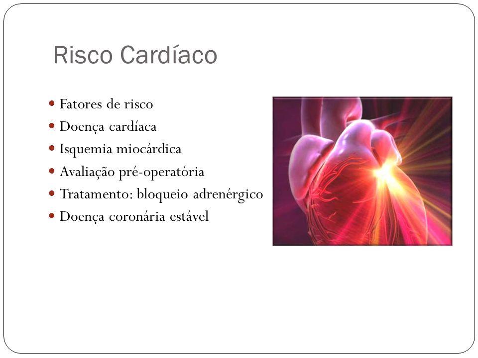 Risco Cardíaco  Fatores de risco  Doença cardíaca  Isquemia miocárdica  Avaliação pré-operatória  Tratamento: bloqueio adrenérgico  Doença coron