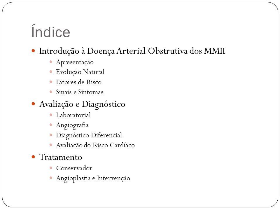 Índice  Introdução à Doença Arterial Obstrutiva dos MMII  Apresentação  Evolução Natural  Fatores de Risco  Sinais e Sintomas  Avaliação e Diagn