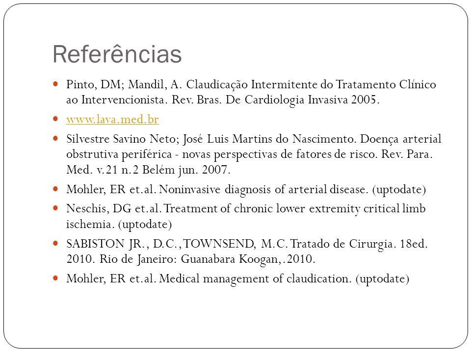 Referências  Pinto, DM; Mandil, A. Claudicação Intermitente do Tratamento Clínico ao Intervencionista. Rev. Bras. De Cardiologia Invasiva 2005.  www