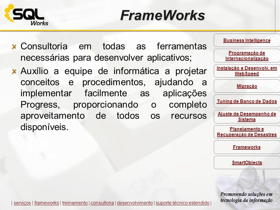 FrameWorks Consultoria em todas as ferramentas necessárias para desenvolver aplicativos; Auxílio a equipe de informática a projetar conceitos e proced