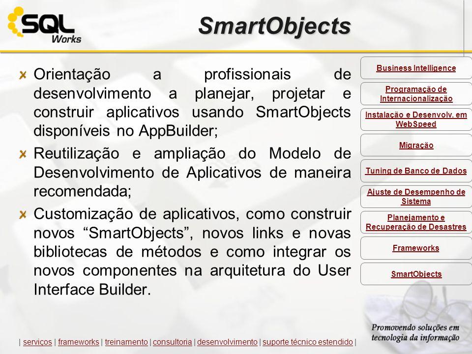 SmartObjects Orientação a profissionais de desenvolvimento a planejar, projetar e construir aplicativos usando SmartObjects disponíveis no AppBuilder;
