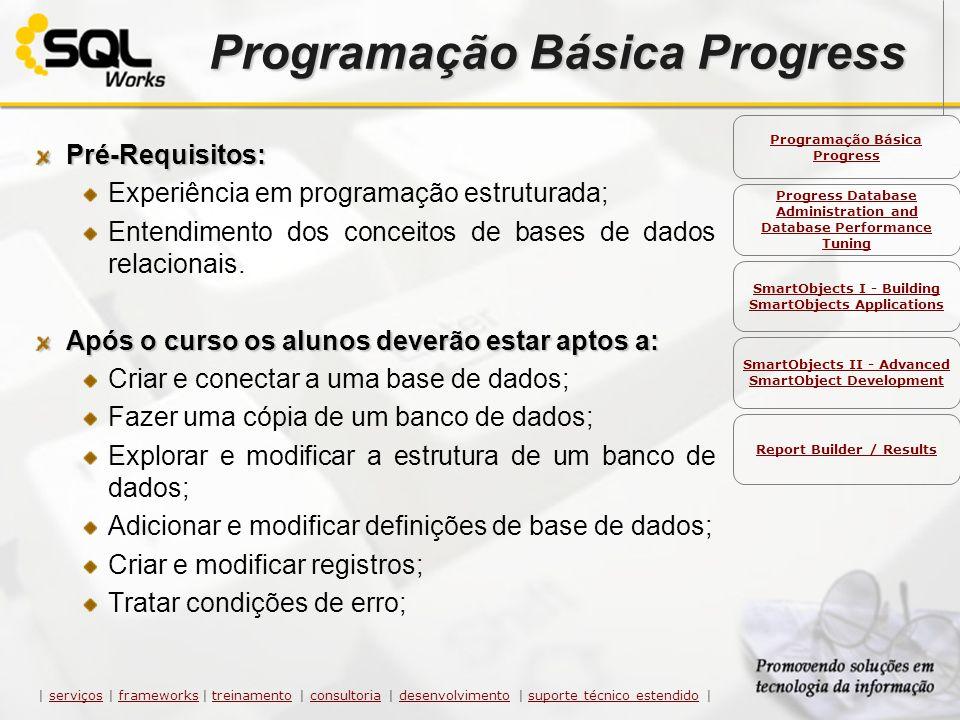 Programação Básica Progress Pré-Requisitos: Experiência em programação estruturada; Entendimento dos conceitos de bases de dados relacionais. Após o c
