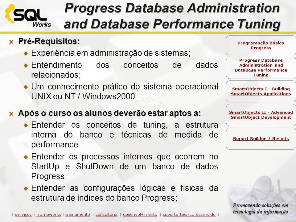 Progress Database Administration and Database Performance Tuning Pré-Requisitos: Experiência em administração de sistemas; Entendimento dos conceitos