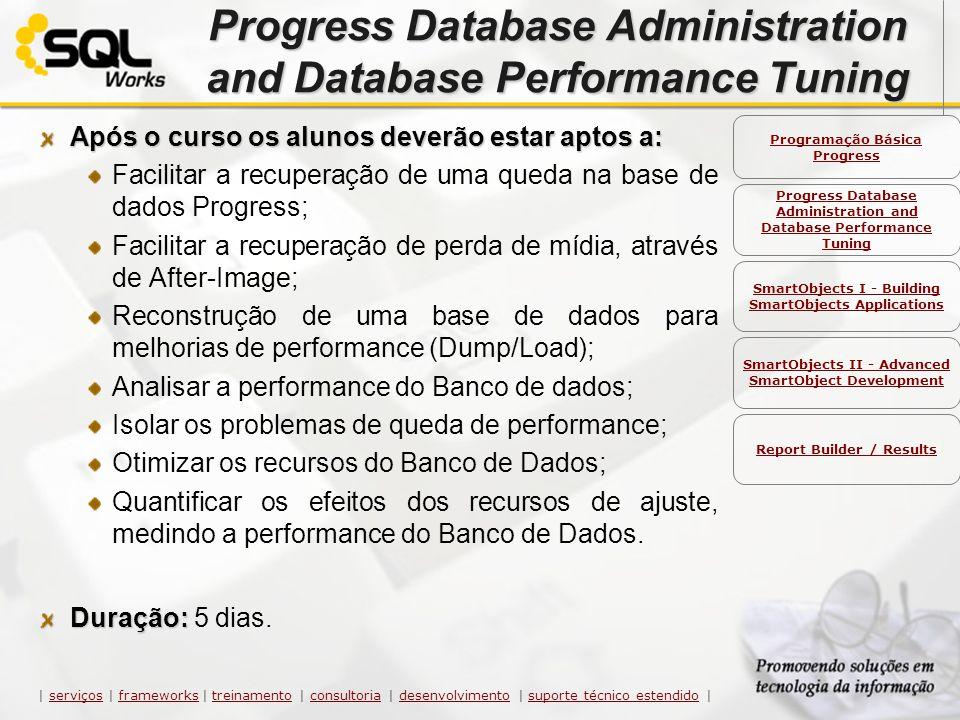 Progress Database Administration and Database Performance Tuning Após o curso os alunos deverão estar aptos a: Facilitar a recuperação de uma queda na