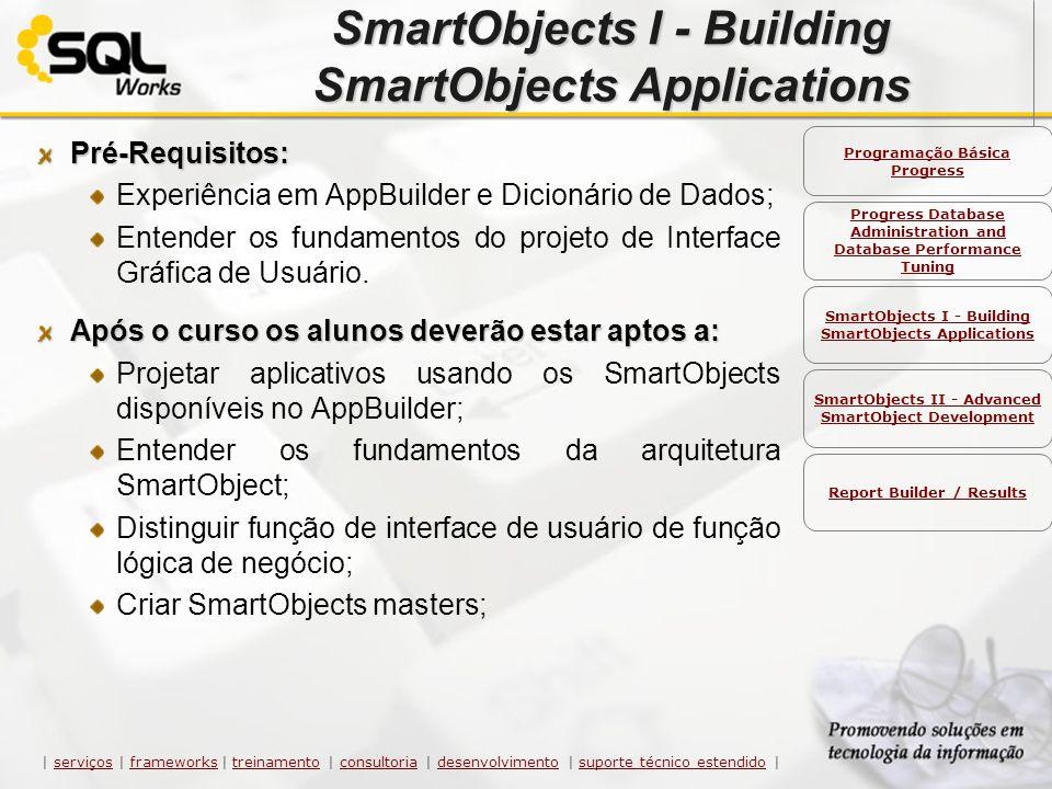 SmartObjects I - Building SmartObjects Applications Pré-Requisitos: Experiência em AppBuilder e Dicionário de Dados; Entender os fundamentos do projet