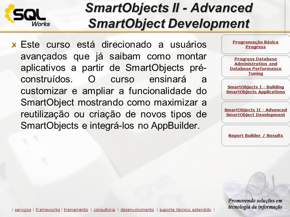 SmartObjects II - Advanced SmartObject Development Este curso está direcionado a usuários avançados que já saibam como montar aplicativos a partir de