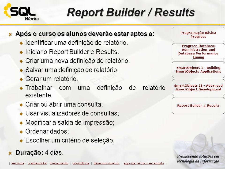 Após o curso os alunos deverão estar aptos a: Identificar uma definição de relatório. Iniciar o Report Builder e Results. Criar uma nova definição de
