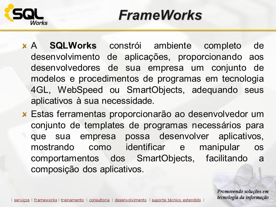 FrameWorks A SQLWorks constrói ambiente completo de desenvolvimento de aplicações, proporcionando aos desenvolvedores de sua empresa um conjunto de mo