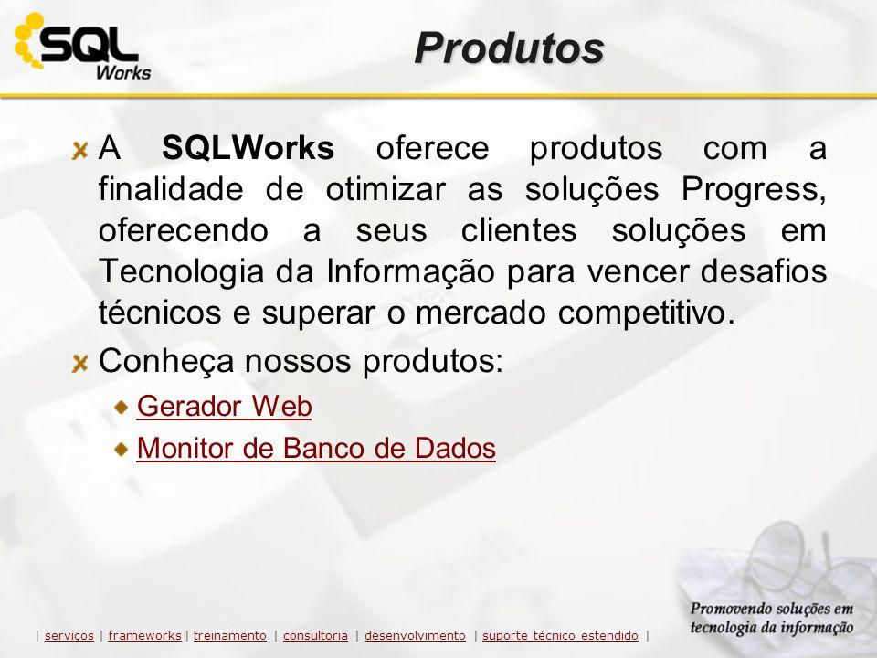 Produtos A SQLWorks oferece produtos com a finalidade de otimizar as soluções Progress, oferecendo a seus clientes soluções em Tecnologia da Informaçã