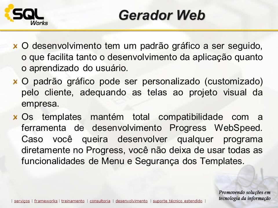 Gerador Web O desenvolvimento tem um padrão gráfico a ser seguido, o que facilita tanto o desenvolvimento da aplicação quanto o aprendizado do usuário