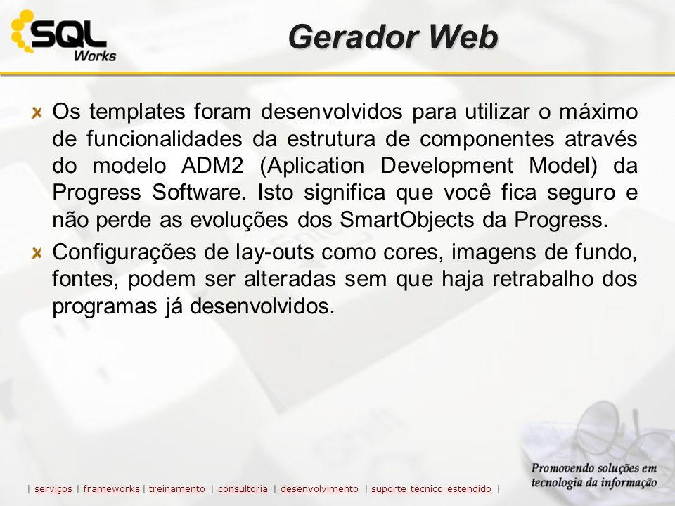 Gerador Web Os templates foram desenvolvidos para utilizar o máximo de funcionalidades da estrutura de componentes através do modelo ADM2 (Aplication