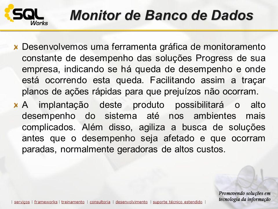 Monitor de Banco de Dados Desenvolvemos uma ferramenta gráfica de monitoramento constante de desempenho das soluções Progress de sua empresa, indicand