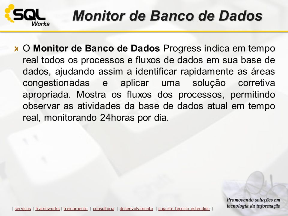 Monitor de Banco de Dados O Monitor de Banco de Dados Progress indica em tempo real todos os processos e fluxos de dados em sua base de dados, ajudand