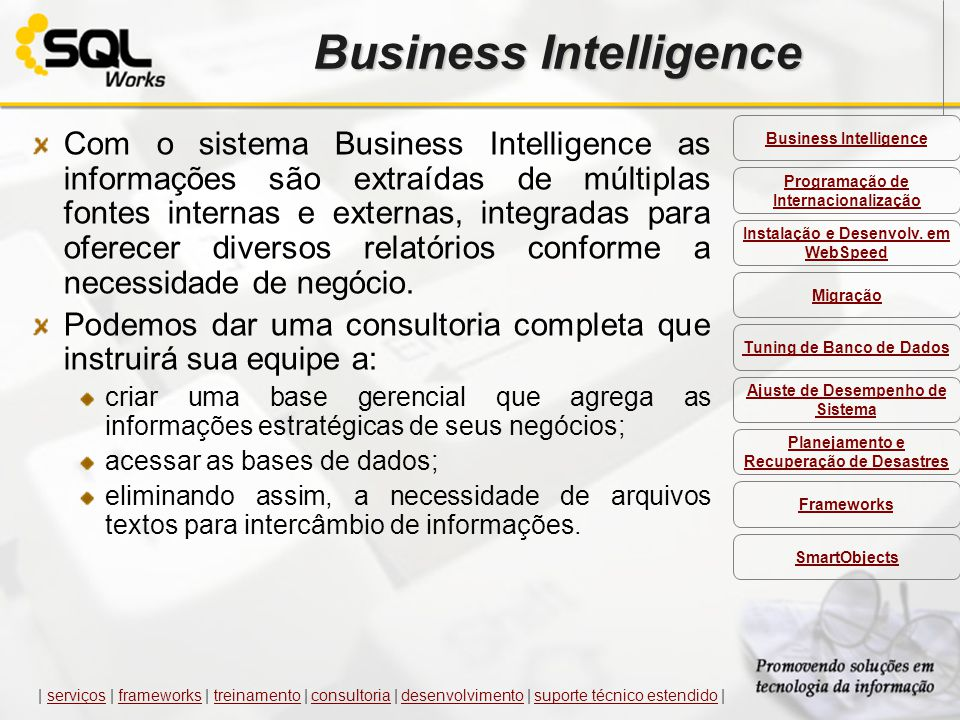Business Intelligence Com o sistema Business Intelligence as informações são extraídas de múltiplas fontes internas e externas, integradas para oferec
