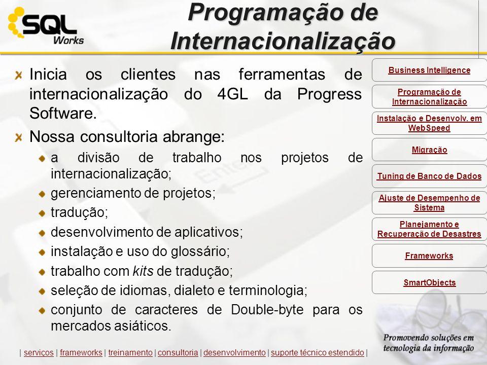 Programação de Internacionalização Inicia os clientes nas ferramentas de internacionalização do 4GL da Progress Software. Nossa consultoria abrange: a