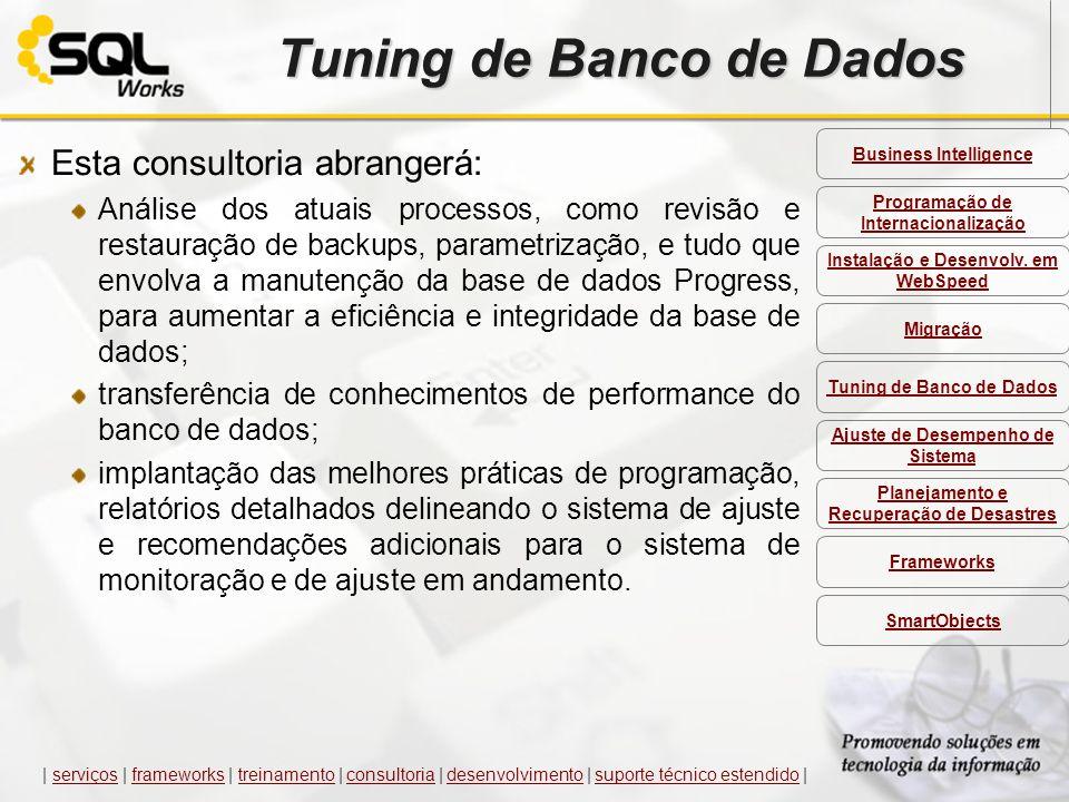 Tuning de Banco de Dados Esta consultoria abrangerá: Análise dos atuais processos, como revisão e restauração de backups, parametrização, e tudo que e