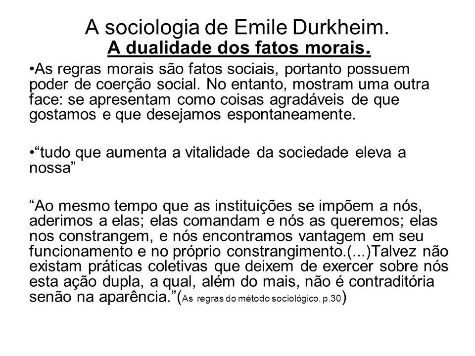 A sociologia de Emile Durkheim. A dualidade dos fatos morais. •As regras morais são fatos sociais, portanto possuem poder de coerção social. No entant