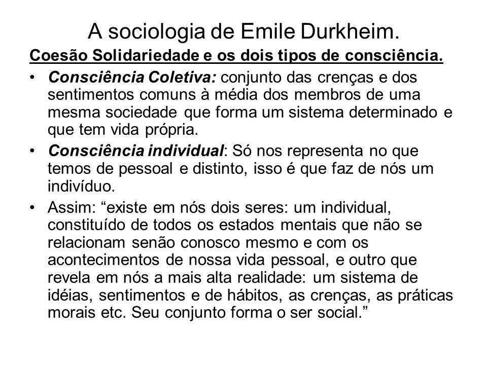 A sociologia de Emile Durkheim. Coesão Solidariedade e os dois tipos de consciência. •Consciência Coletiva: conjunto das crenças e dos sentimentos com