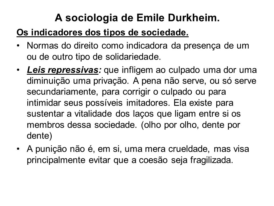 A sociologia de Emile Durkheim. Os indicadores dos tipos de sociedade. •Normas do direito como indicadora da presença de um ou de outro tipo de solida