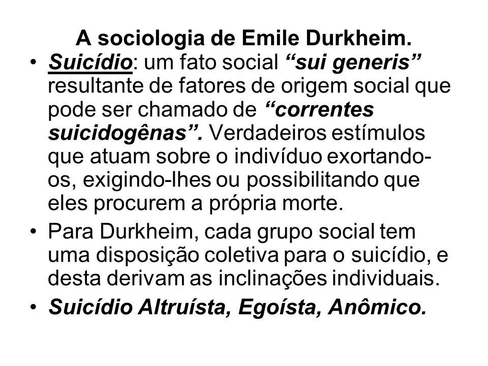 """A sociologia de Emile Durkheim. •Suicídio: um fato social """"sui generis"""" resultante de fatores de origem social que pode ser chamado de """"correntes suic"""