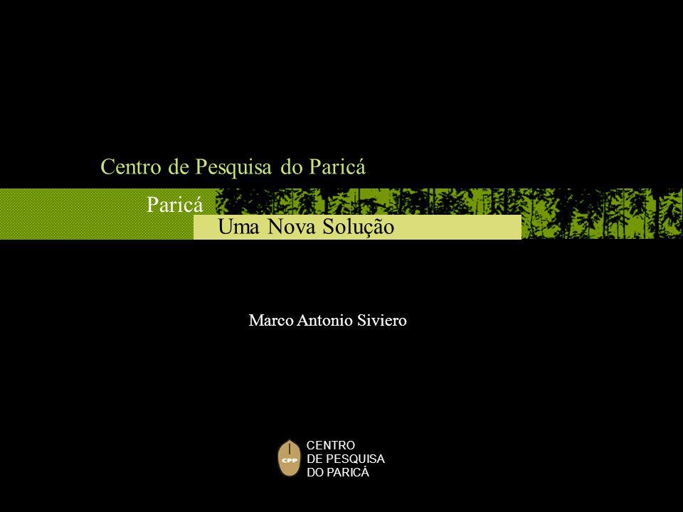CENTRO DE PESQUISA DO PARICÁ Uma Nova Solução Paricá Marco Antonio Siviero Centro de Pesquisa do Paricá