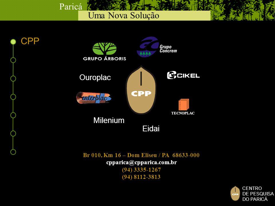 Uma Nova Solução Paricá CENTRO DE PESQUISA DO PARICÁ Br 010, Km 16 – Dom Eliseu / PA 68633-000 cpparica@cpparica.com.br (94) 3335-1267 (94) 8112-3813